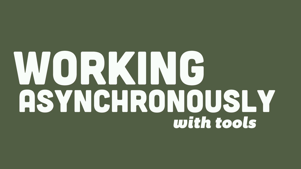 ASYNCHRONOUSLY WORKing with tools