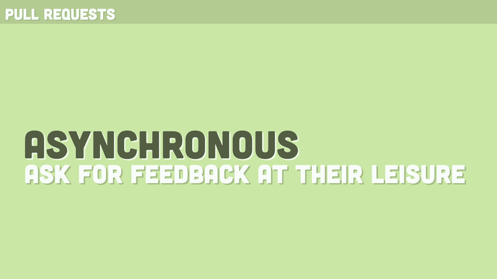 pull requests asynchronous ask for feedback at ...