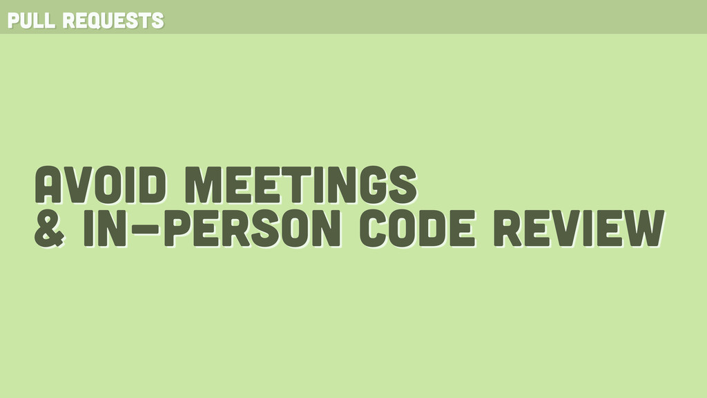 pull requests avoid meetings & in-person code r...