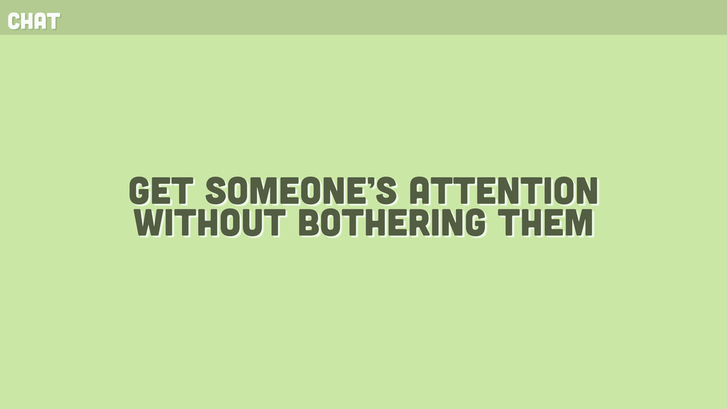 chat get someone's attention without bothering ...