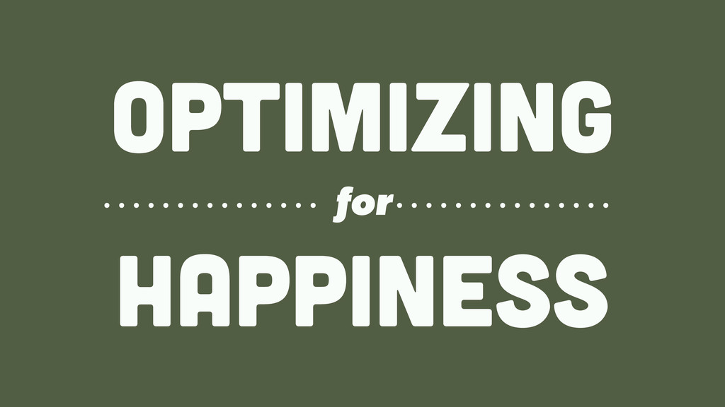 OPTIMIZing HAPPINESS for