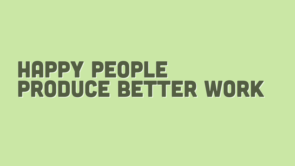 happy people produce better work