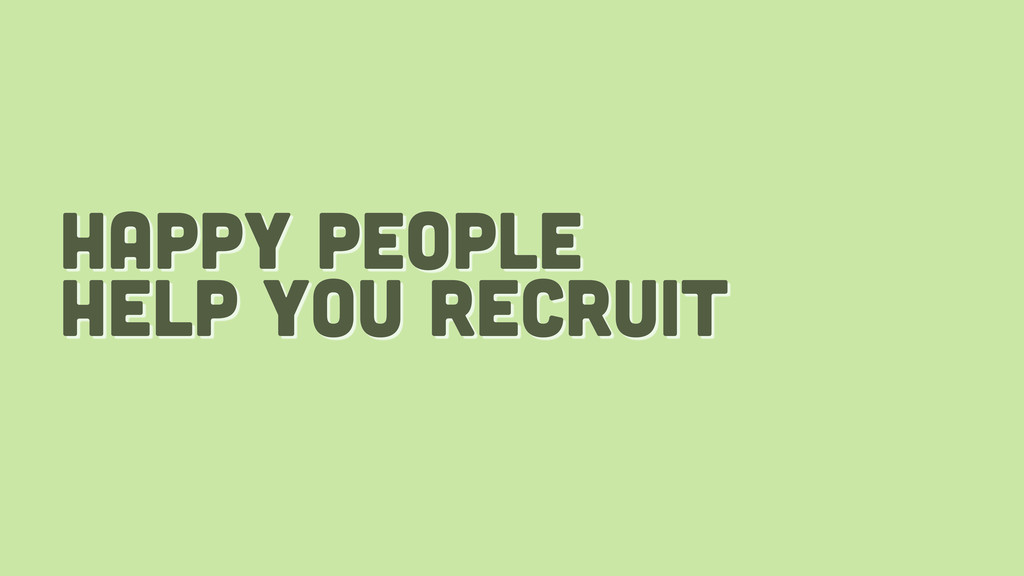 happy people help you recruit