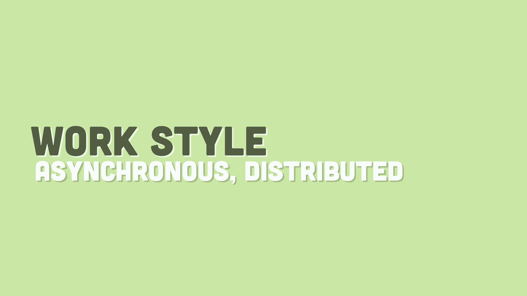work style asynchronous, distributed