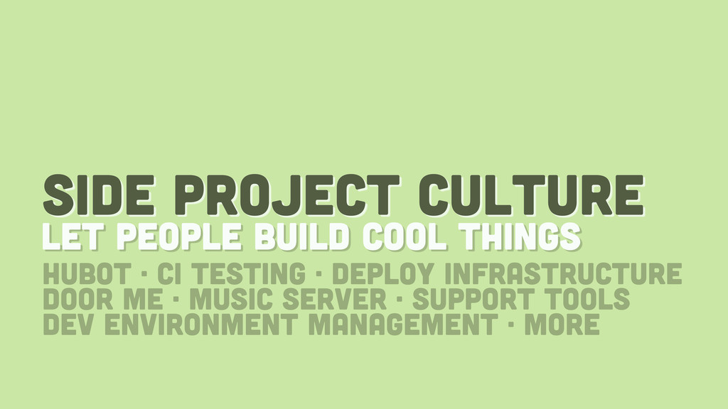 side project culture let people build cool thin...