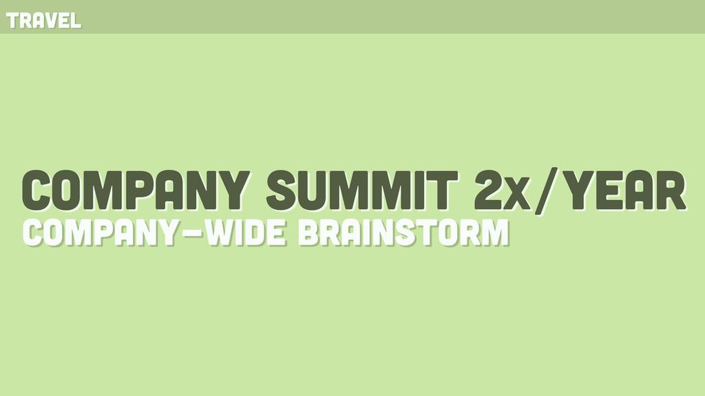 company summit 2x/year company-wide brainstorm ...