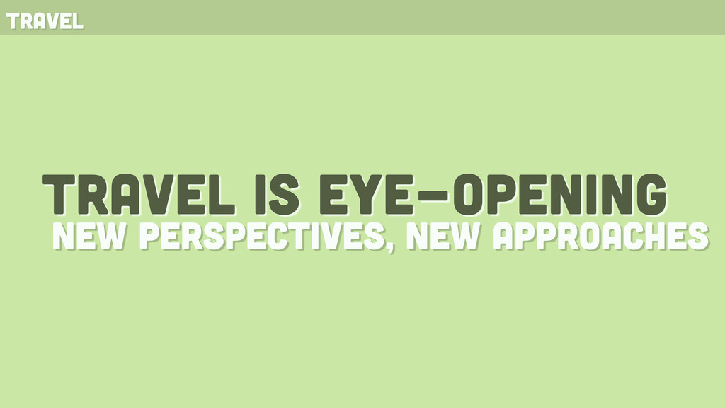travel travel is eye-opening new perspectives, ...