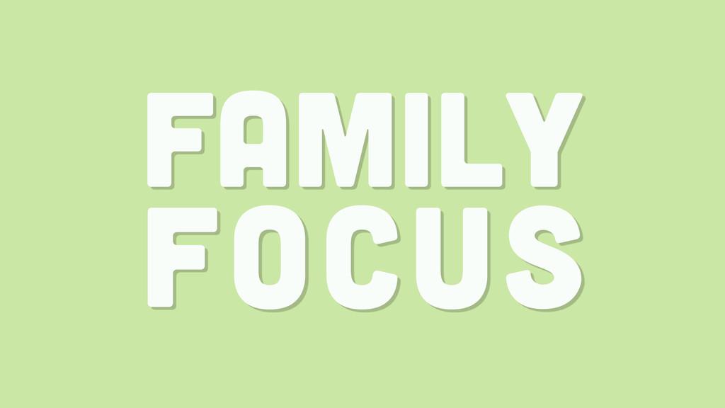 FAMILY focus