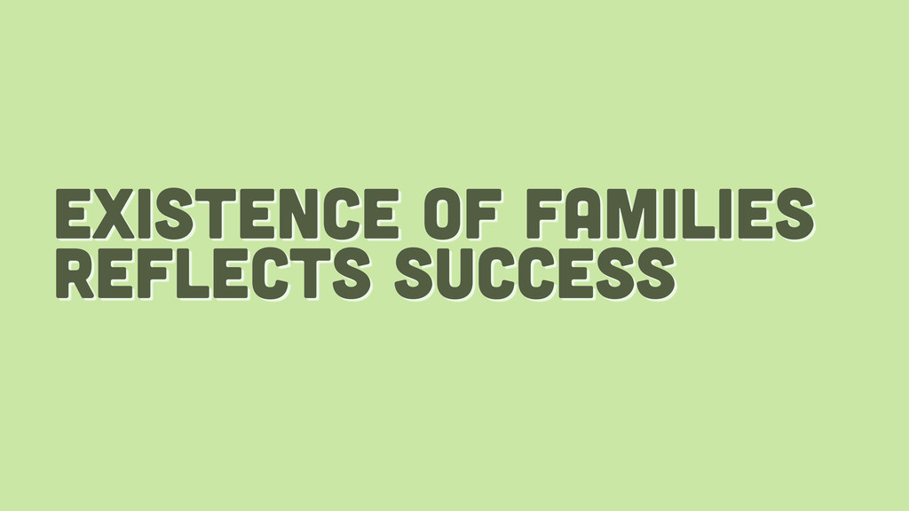 existence of families reflects success