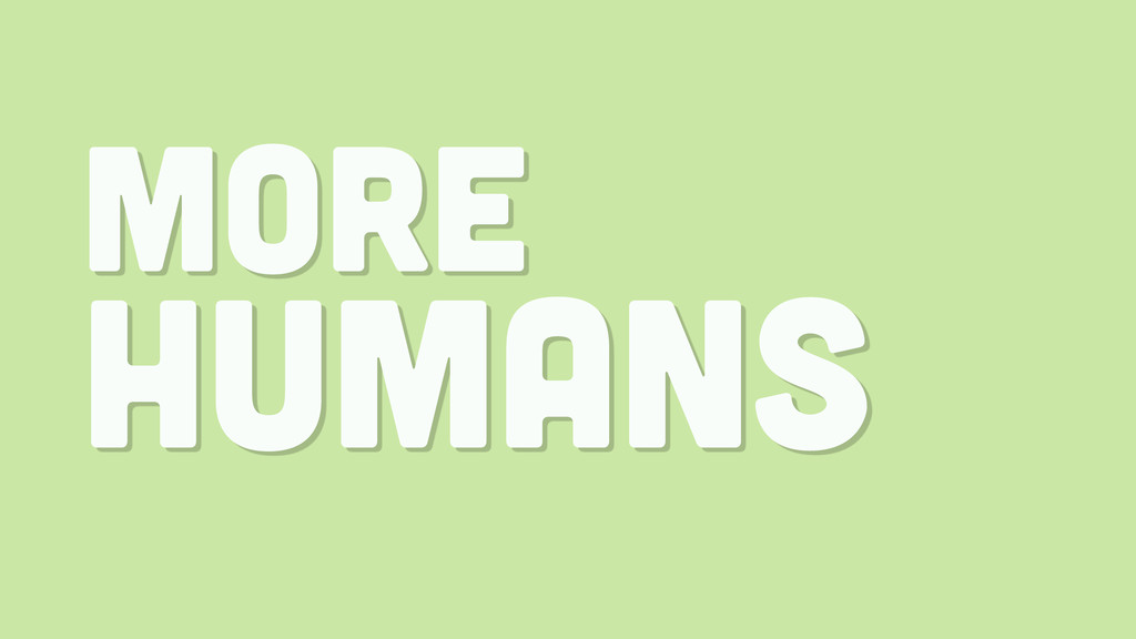 MORE HUMANS