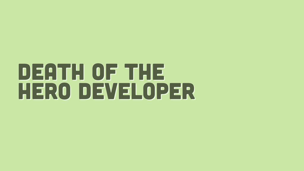death of the hero developer