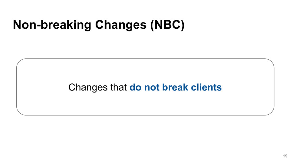Non-breaking Changes (NBC) Changes that do not ...