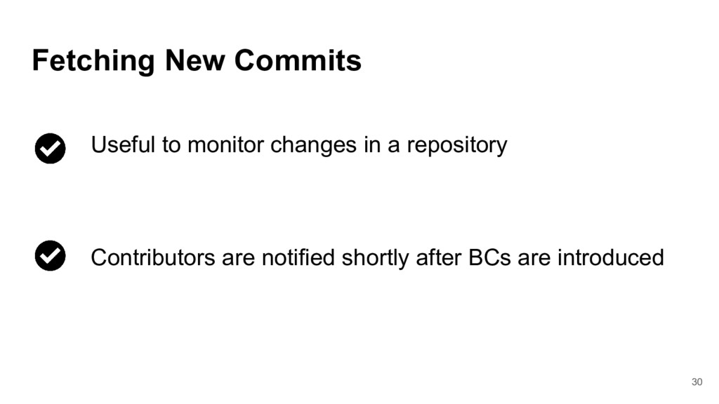 30 Fetching New Commits Useful to monitor chang...
