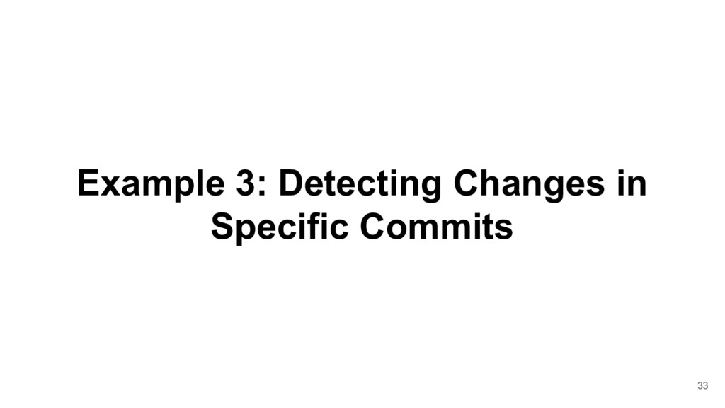 Example 3: Detecting Changes in Specific Commit...