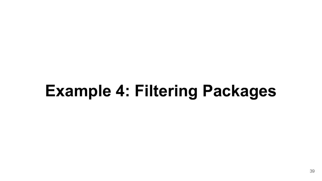 Example 4: Filtering Packages 39