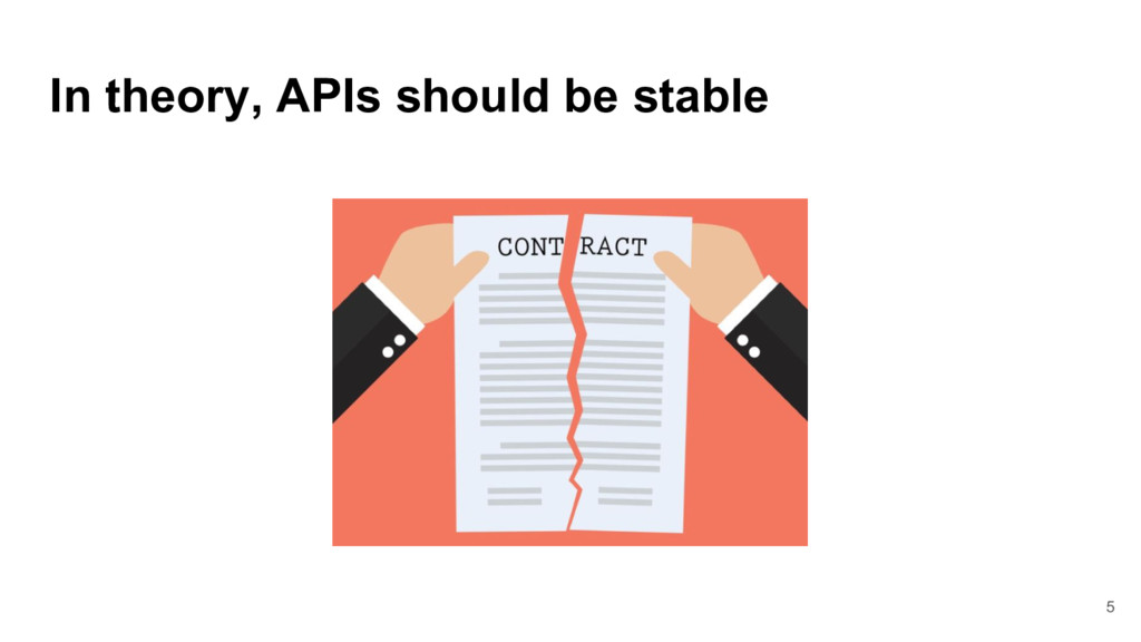 In theory, APIs should be stable 5