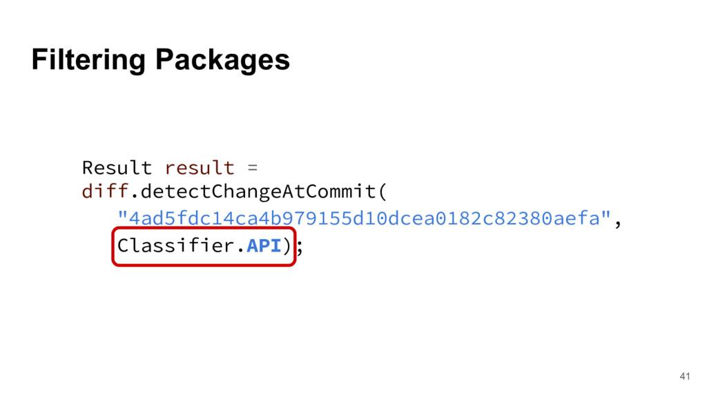 Filtering Packages 41 Result result = diff.dete...