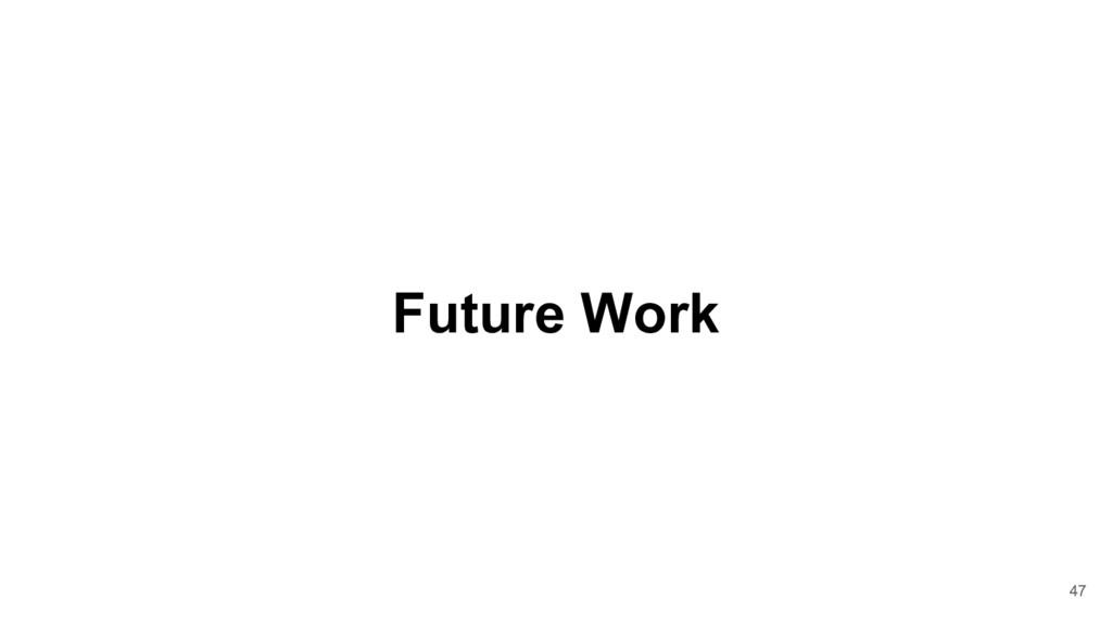 Future Work 47