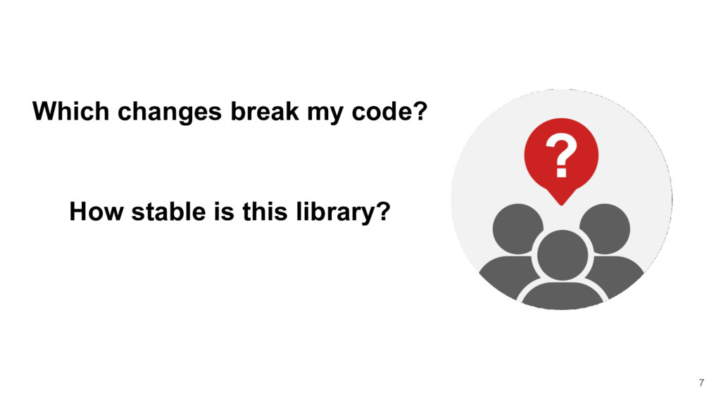 Which changes break my code? How stable is this...