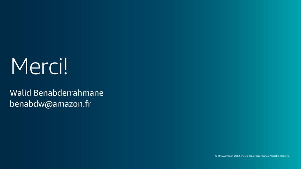 Merci! © 2019, Amazon Web Services, Inc. or its...