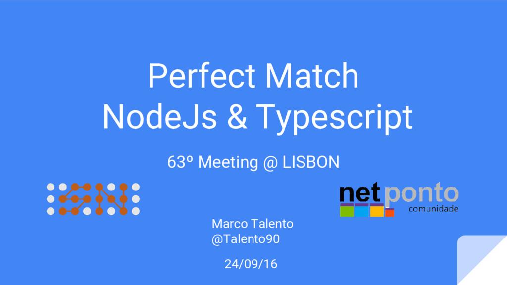 Perfect Match NodeJs & Typescript 63º Meeting @...