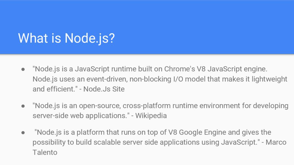"What is Node.js? ● ""Node.js is a JavaScript run..."