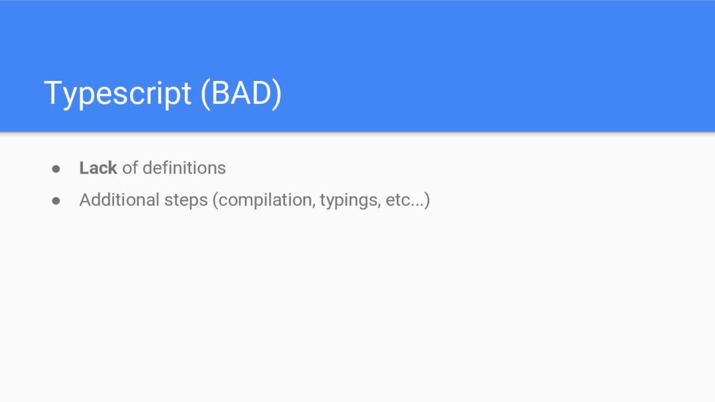 Typescript (BAD) ● Lack of definitions ● Additi...