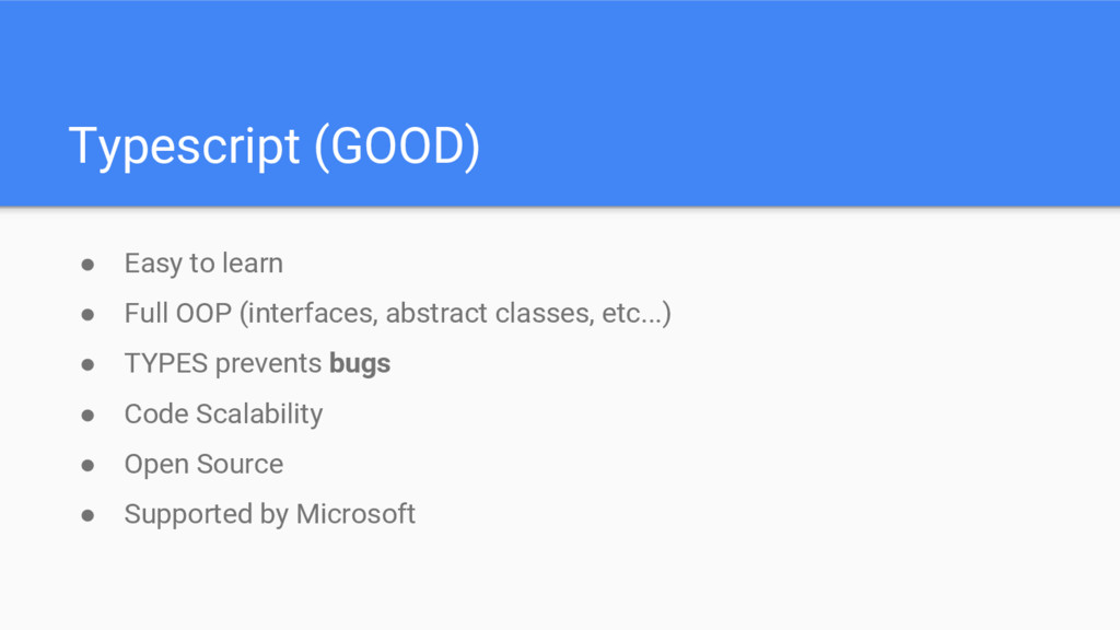 Typescript (GOOD) ● Easy to learn ● Full OOP (i...
