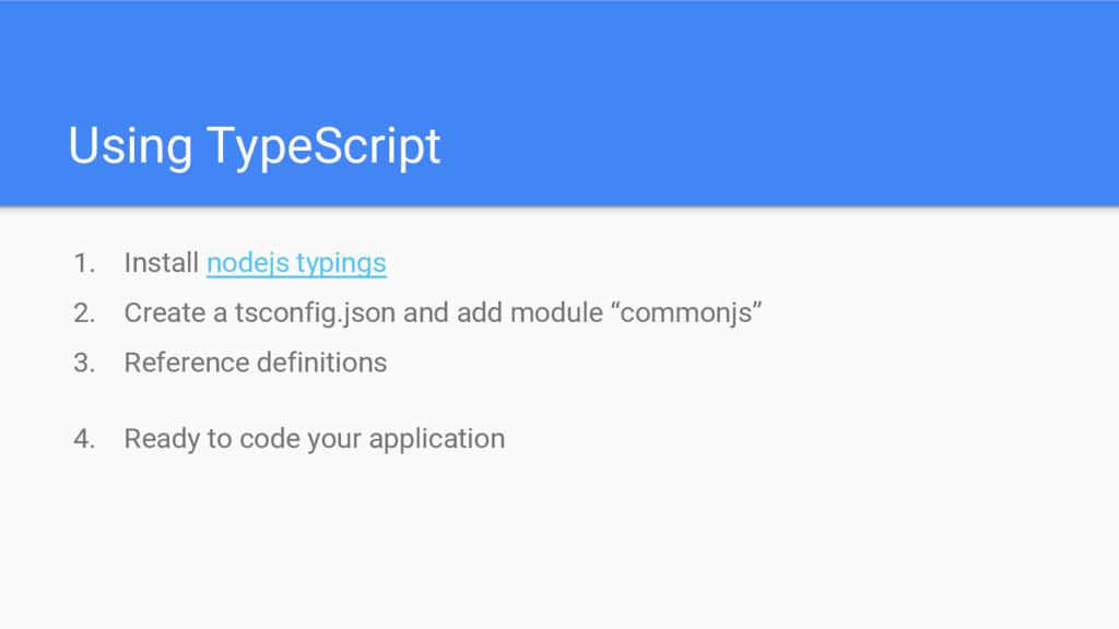 Using TypeScript 1. Install nodejs typings 2. C...
