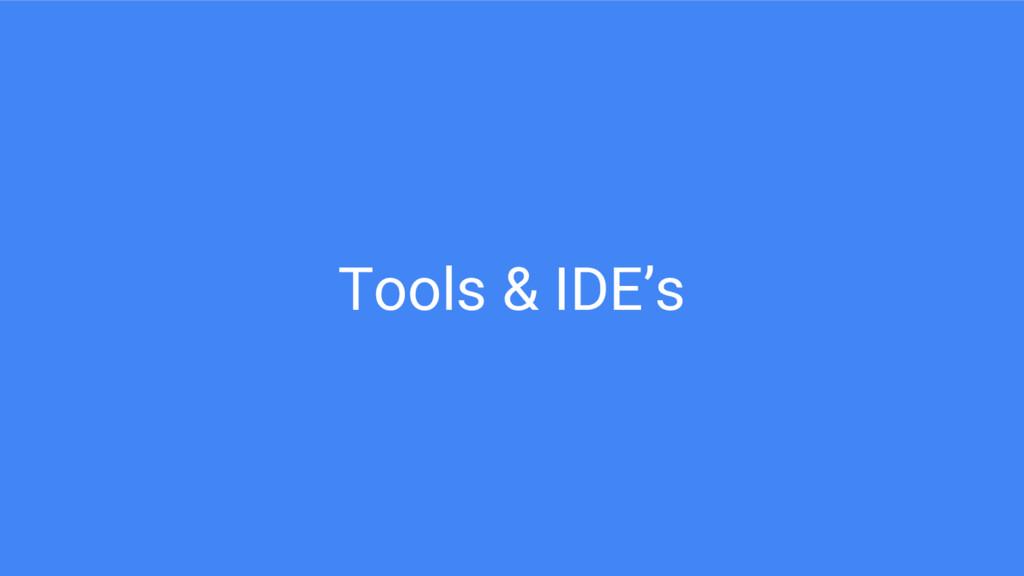 Tools & IDE's