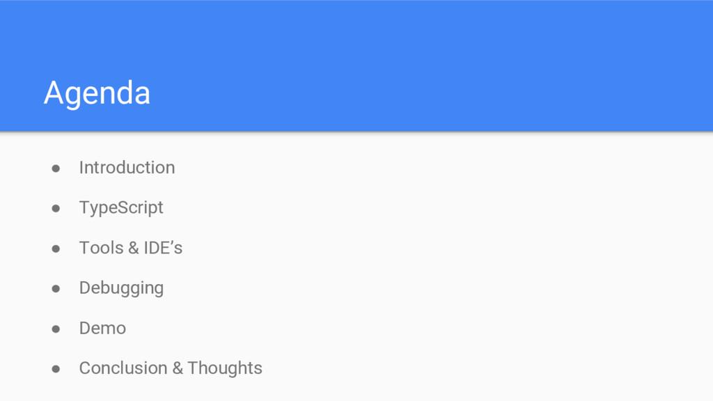 Agenda ● Introduction ● TypeScript ● Tools & ID...