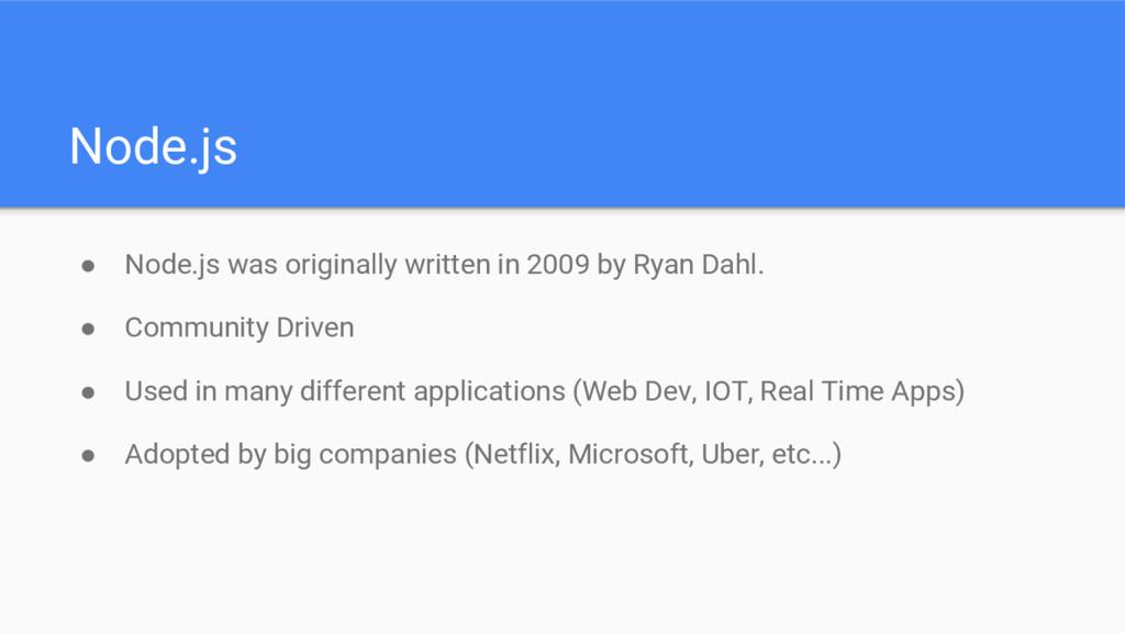 Node.js ● Node.js was originally written in 200...