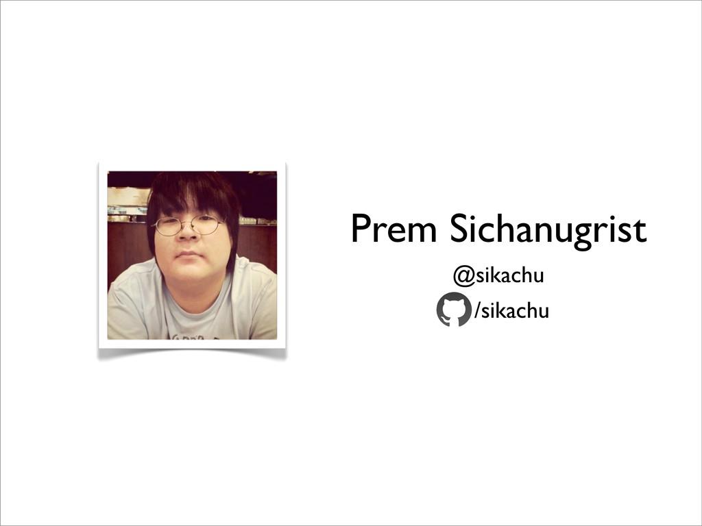 Prem Sichanugrist @sikachu /sikachu