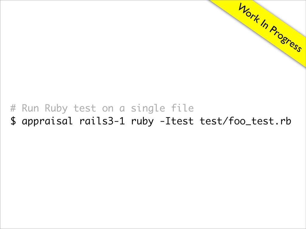 W ork In Progress # Run Ruby test on a single f...