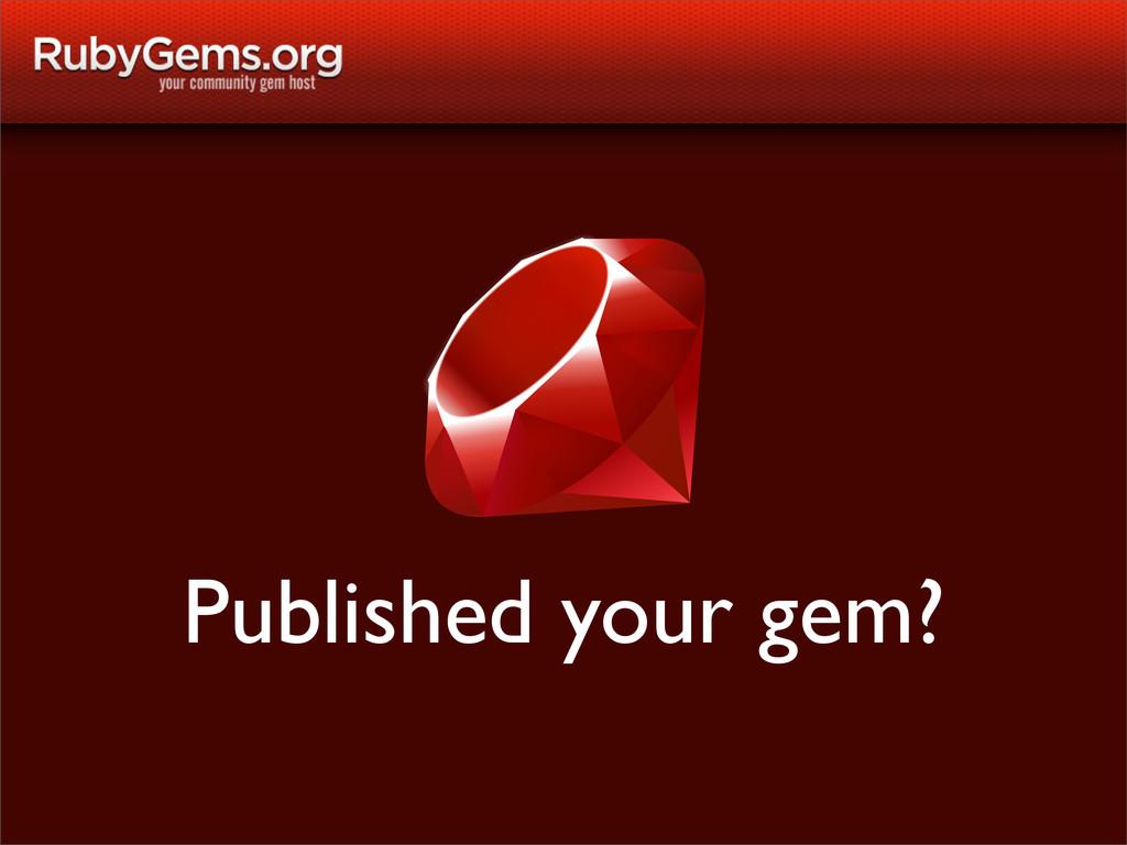 Published your gem?