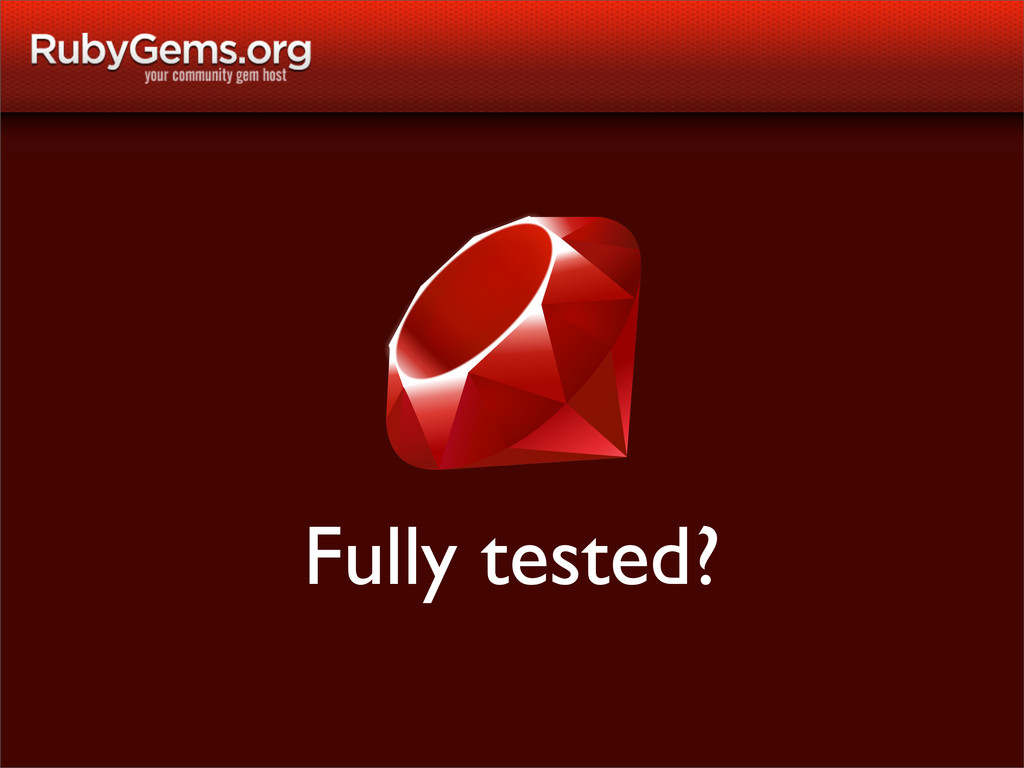 Fully tested?