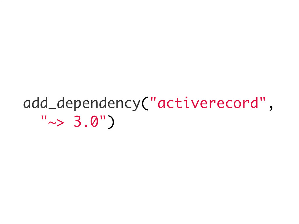"add_dependency(""activerecord"", ""~> 3.0"")"