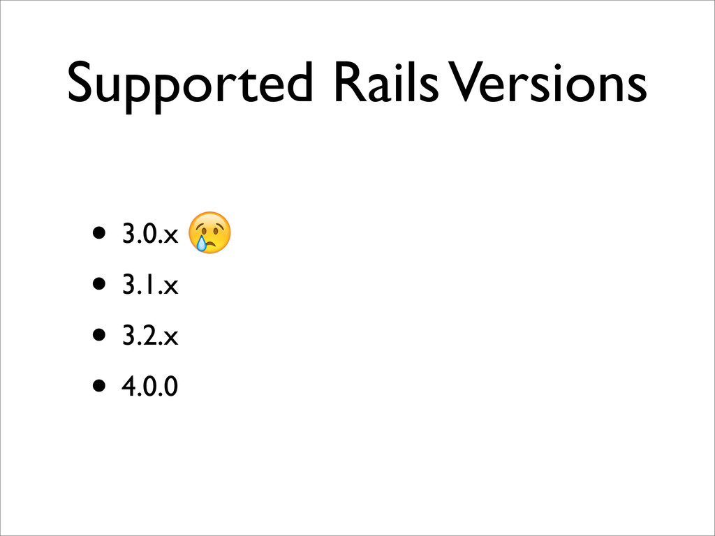 Supported Rails Versions • 3.0.x • 3.1.x • 3.2....