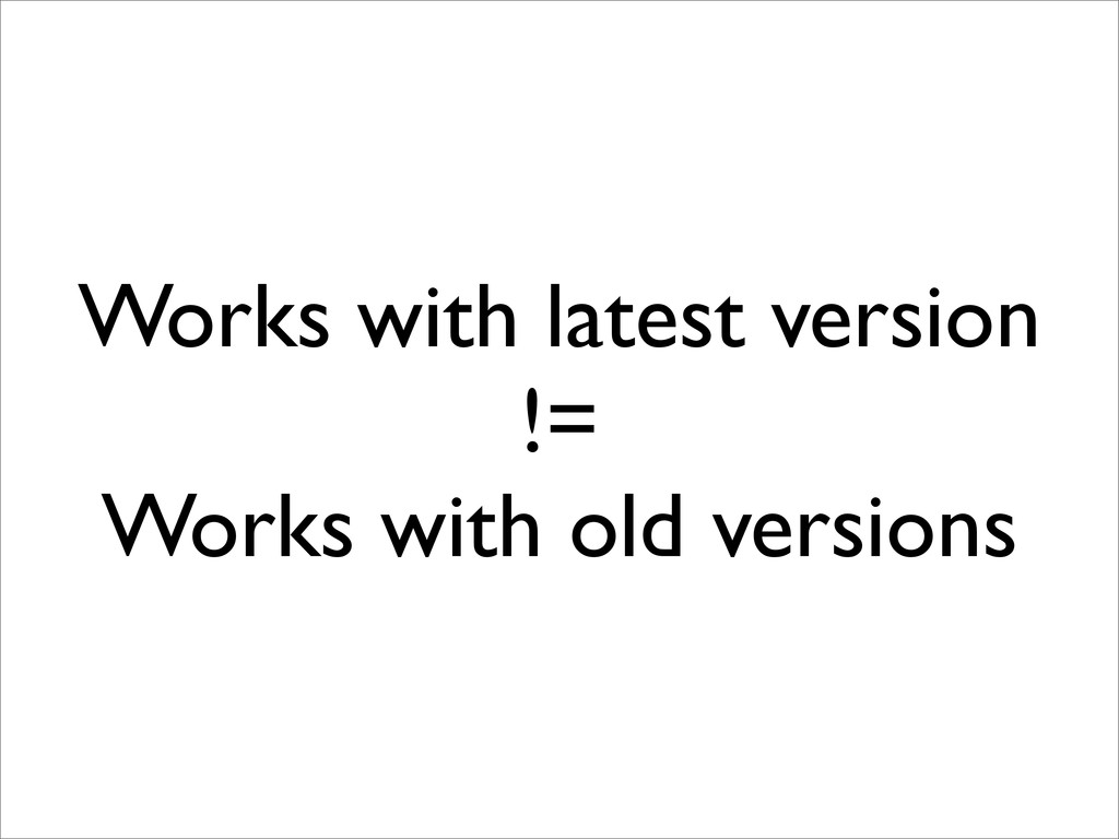 Works with latest version != Works with old ver...