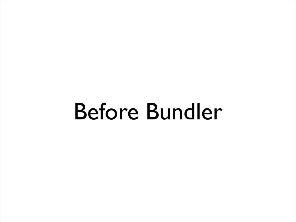 Before Bundler