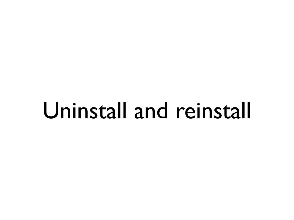 Uninstall and reinstall