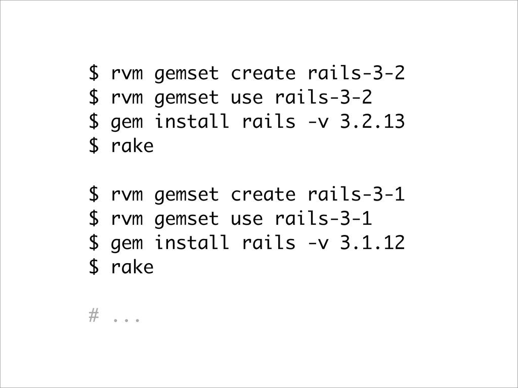 $ rvm gemset create rails-3-2 $ rvm gemset use ...