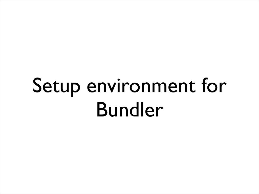 Setup environment for Bundler
