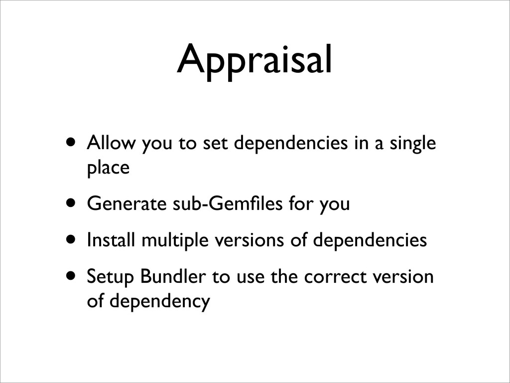 Appraisal • Allow you to set dependencies in a ...