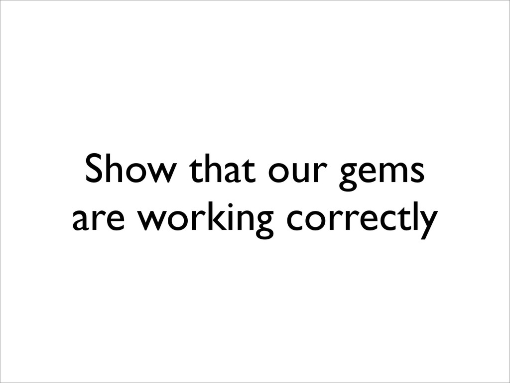 Show that our gems are working correctly