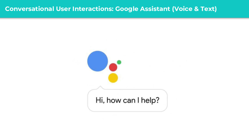 @ Conversational User Interactions: Google Assi...