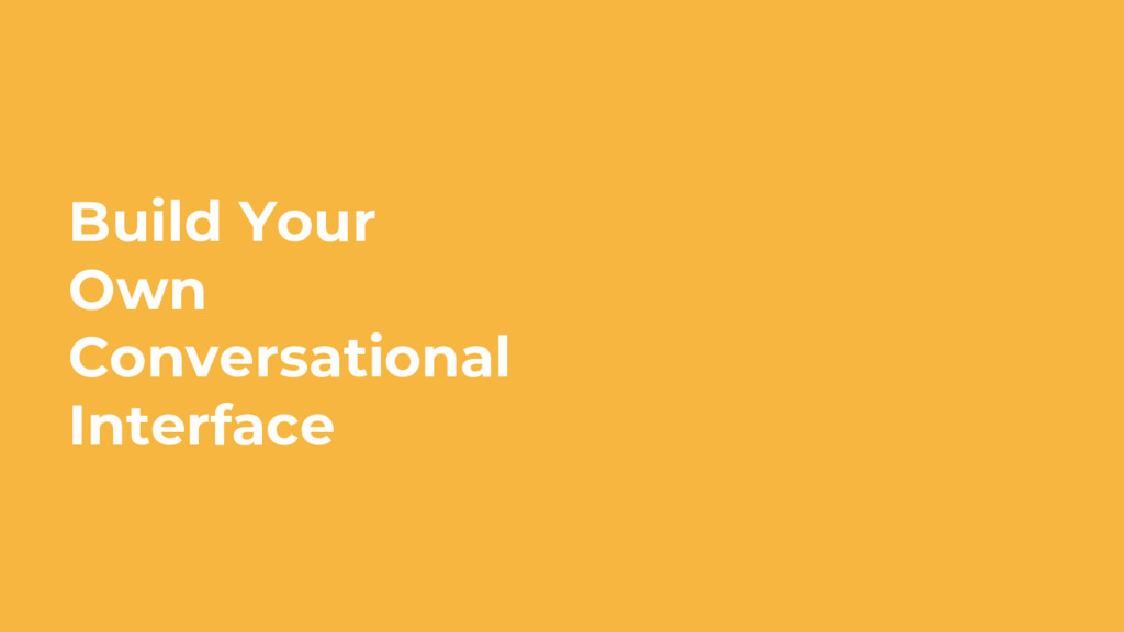 Build Your Own Conversational Interface