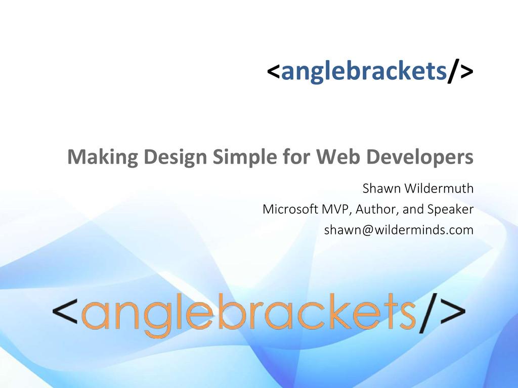 <anglebrackets/> Making Design Simple for Web D...