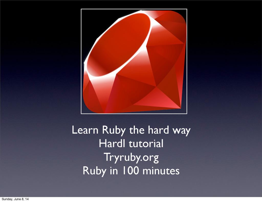 Learn Ruby the hard way Hardl tutorial Tryruby....