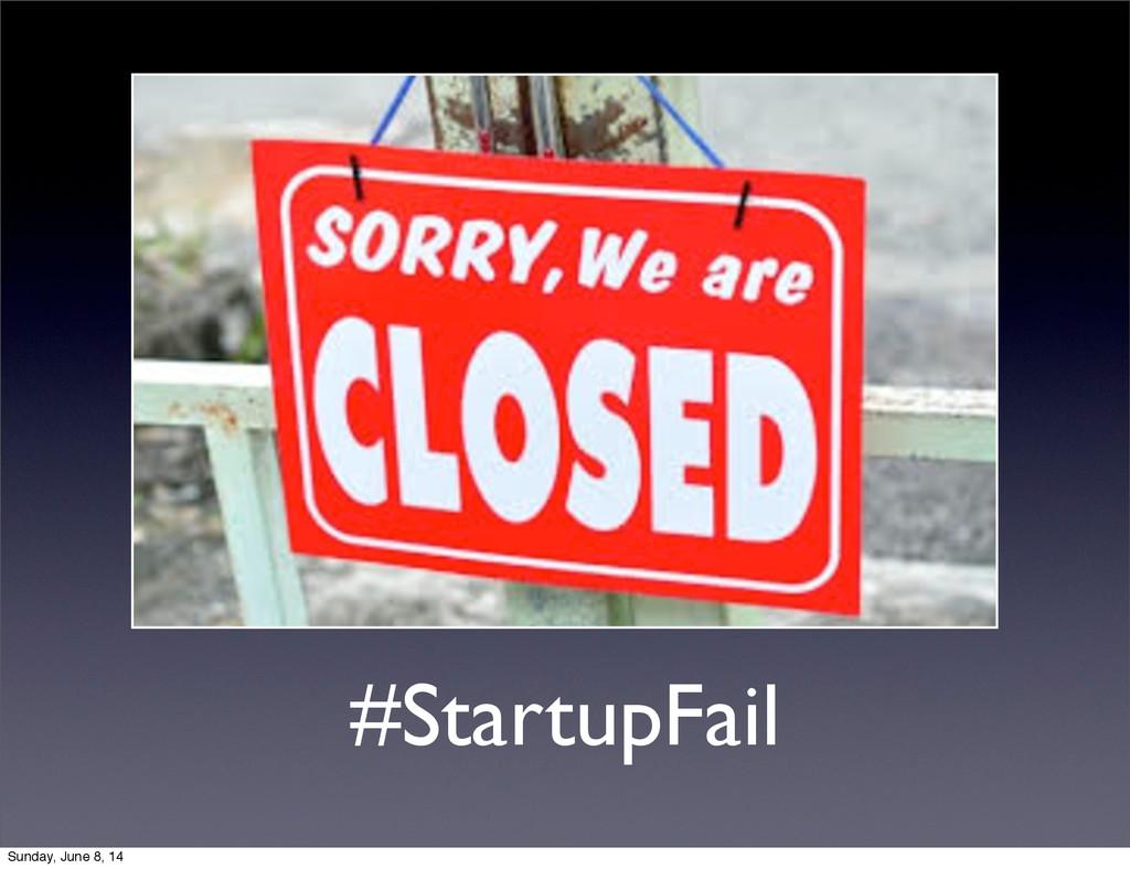#StartupFail Sunday, June 8, 14